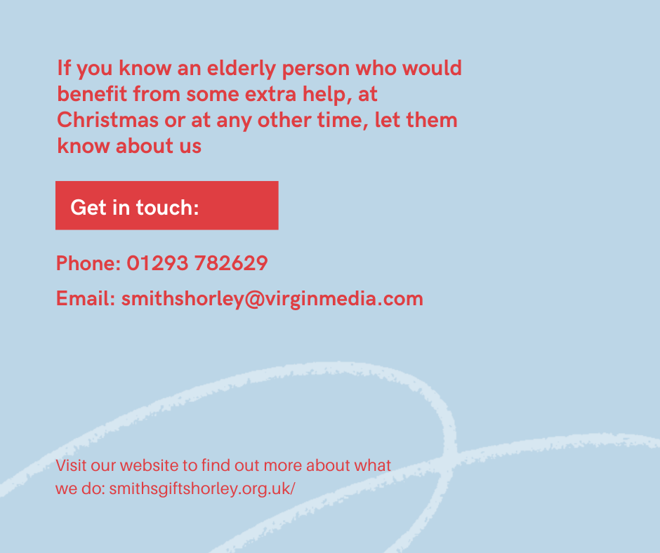 A card advertising the Smith's Charity's Christmas grants for elderly people. The text reads: If you know an elderly person who would benefit from some extra help, at Christmas or at any other time, let them know about us. Get in touch. Phone: 01293 782629. Email: smithshorley@virginmedia.com. Visit our website to find out more about what we do: smithsgiftshorley.org.uk/